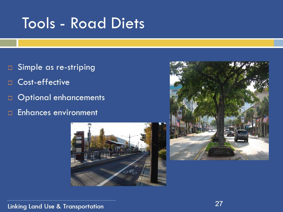 Tools - Road Diets Simple as re-striping Cost-effective