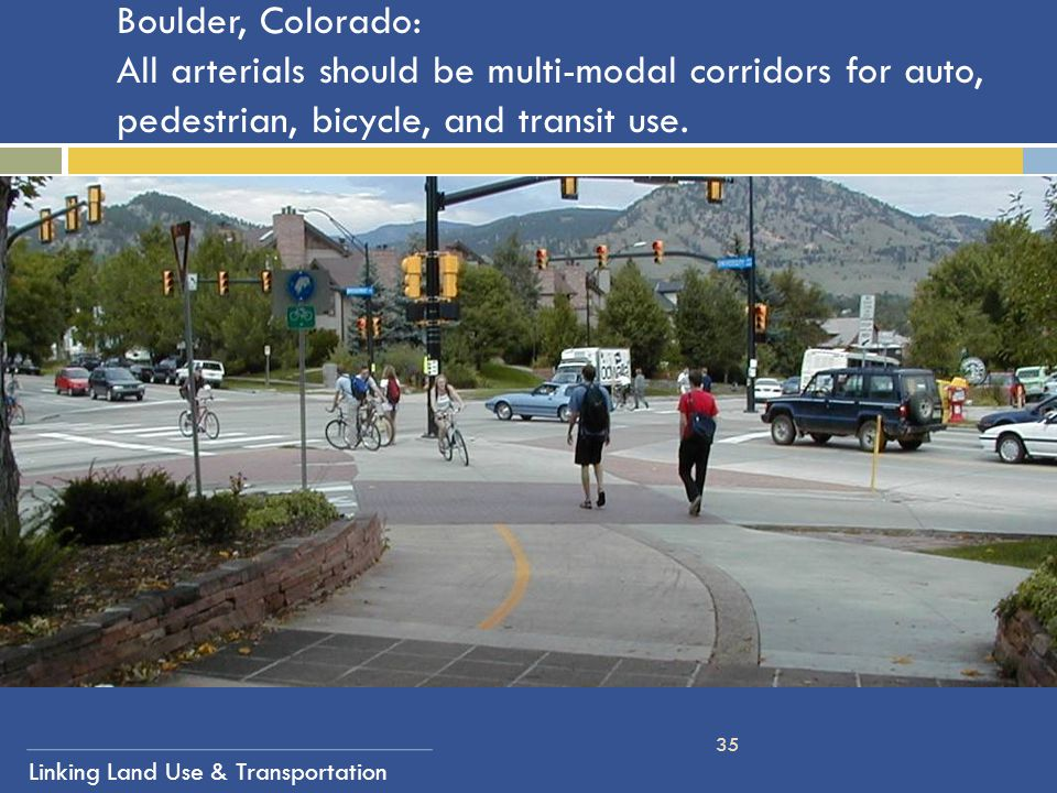 Boulder, Colorado: All arterials should be multi-modal corridors for auto, pedestrian, bicycle, and transit use.