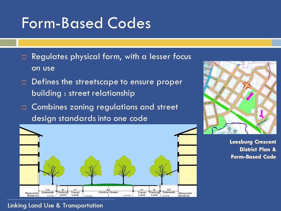 Form-Based Codes Regulates physical form, with a lesser focus on use
