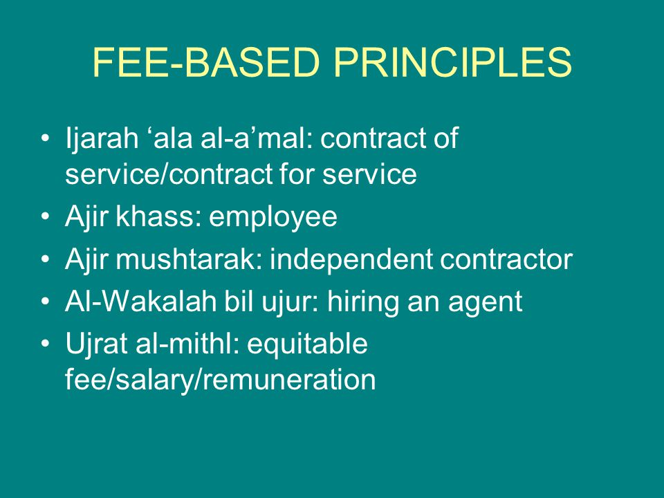 FEE-BASED PRINCIPLES Ijarah 'ala al-a'mal: contract of service/contract for service. Ajir khass: employee.