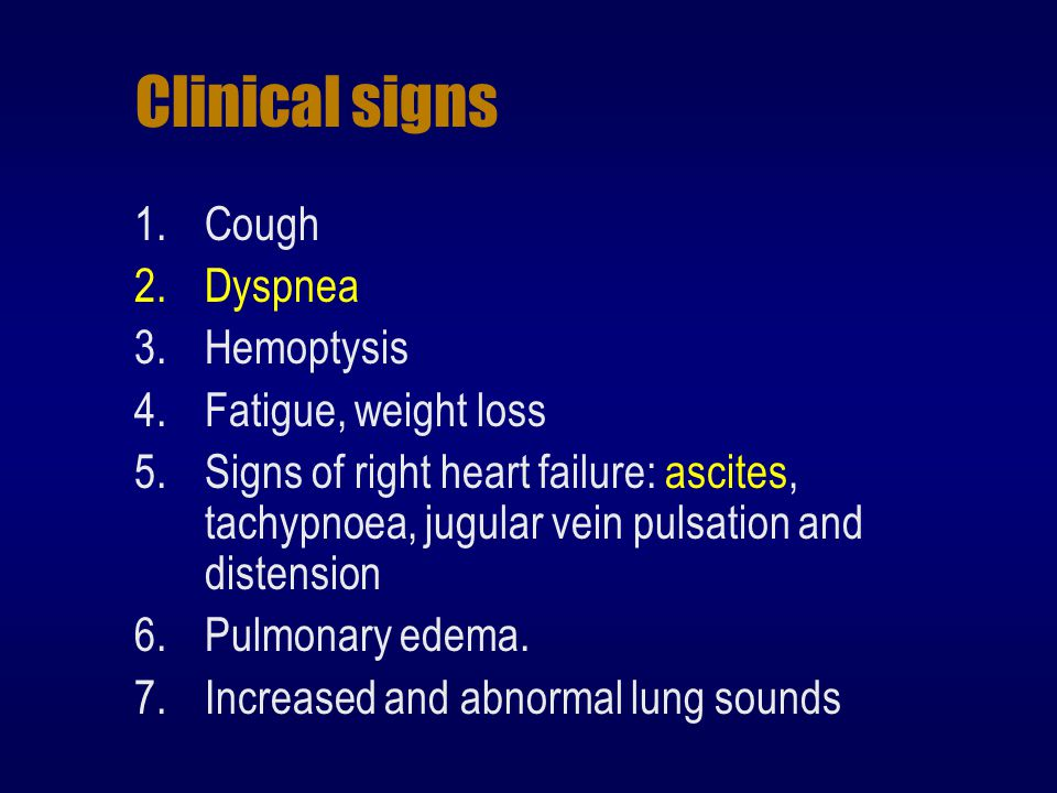 Clinical signs Cough Dyspnea Hemoptysis Fatigue, weight loss