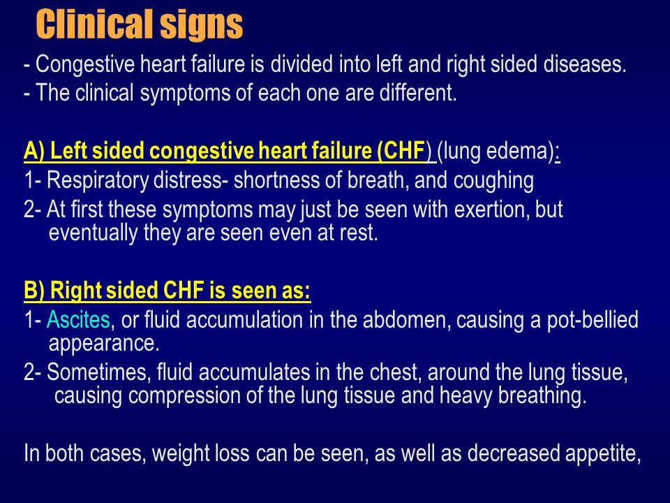 Clinical signs - Congestive heart failure is divided into left and right sided diseases. - The clinical symptoms of each one are different.