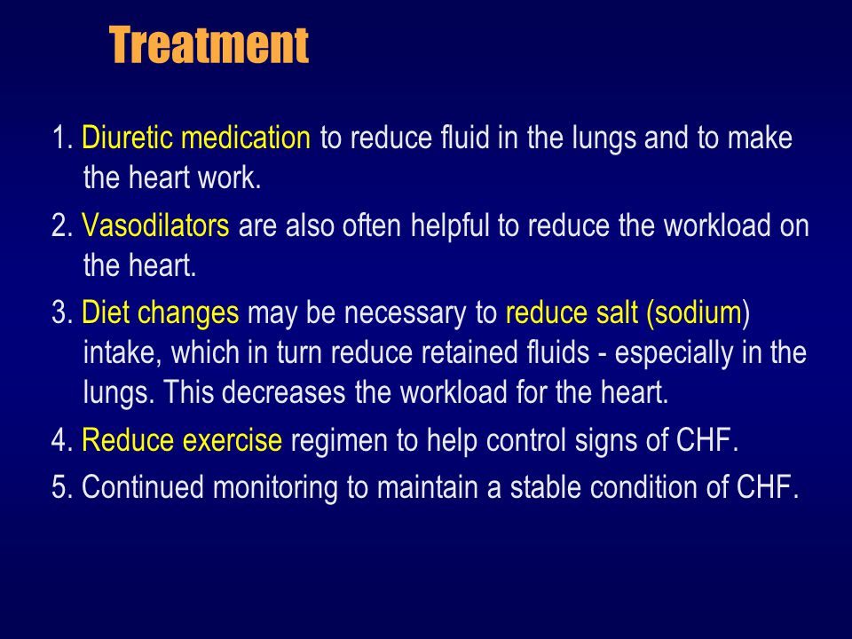 Treatment 1. Diuretic medication to reduce fluid in the lungs and to make the heart work.