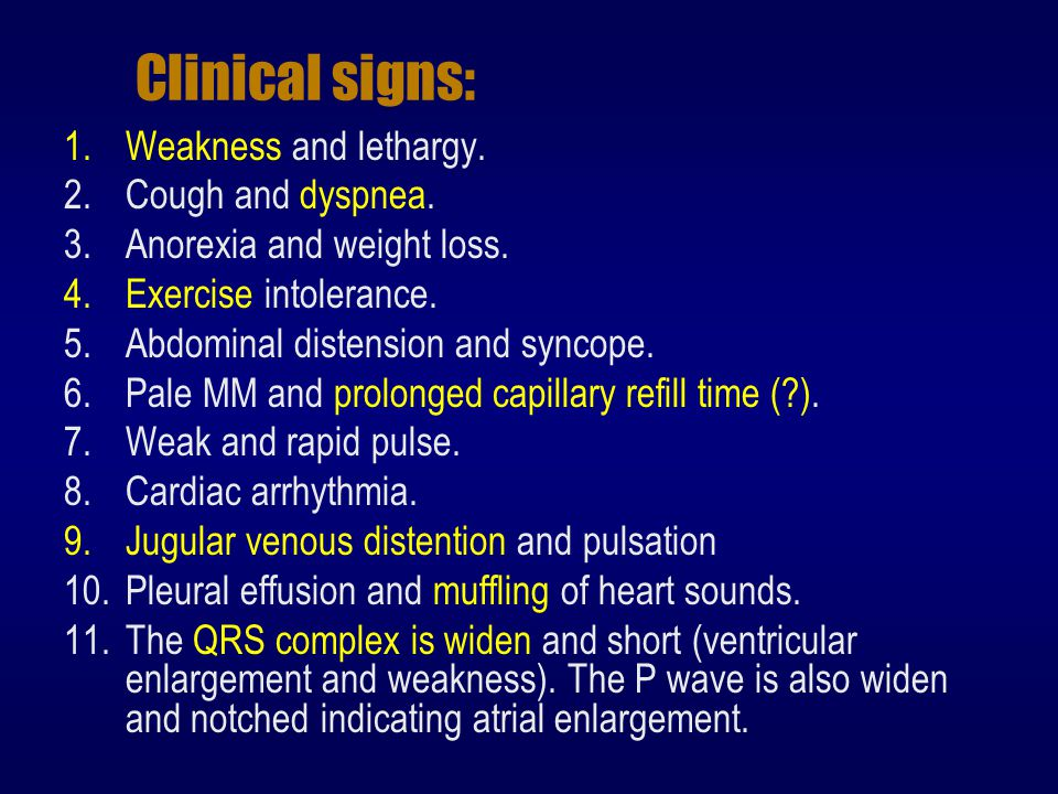 Clinical signs: Weakness and lethargy. Cough and dyspnea.