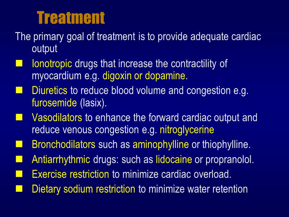 Treatment The primary goal of treatment is to provide adequate cardiac output.