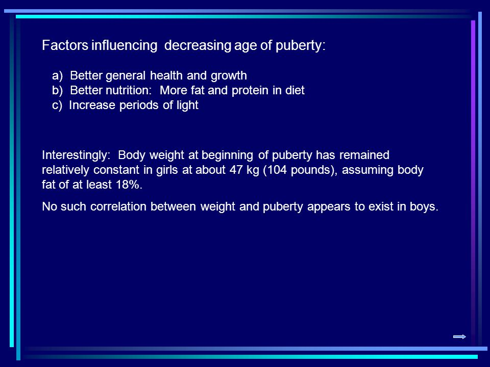 Factors influencing decreasing age of puberty: a) Better general health and growth b) Better nutrition: More fat and protein in diet c) Increase periods of light