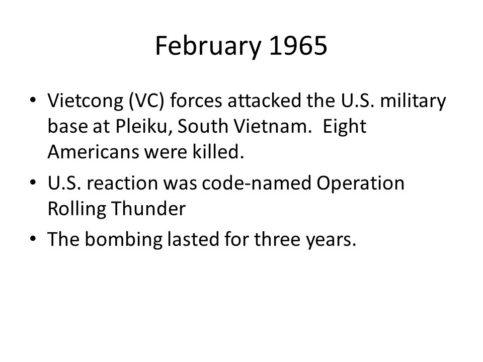 February 1965 Vietcong (VC) forces attacked the U.S. military base at Pleiku, South Vietnam. Eight Americans were killed.
