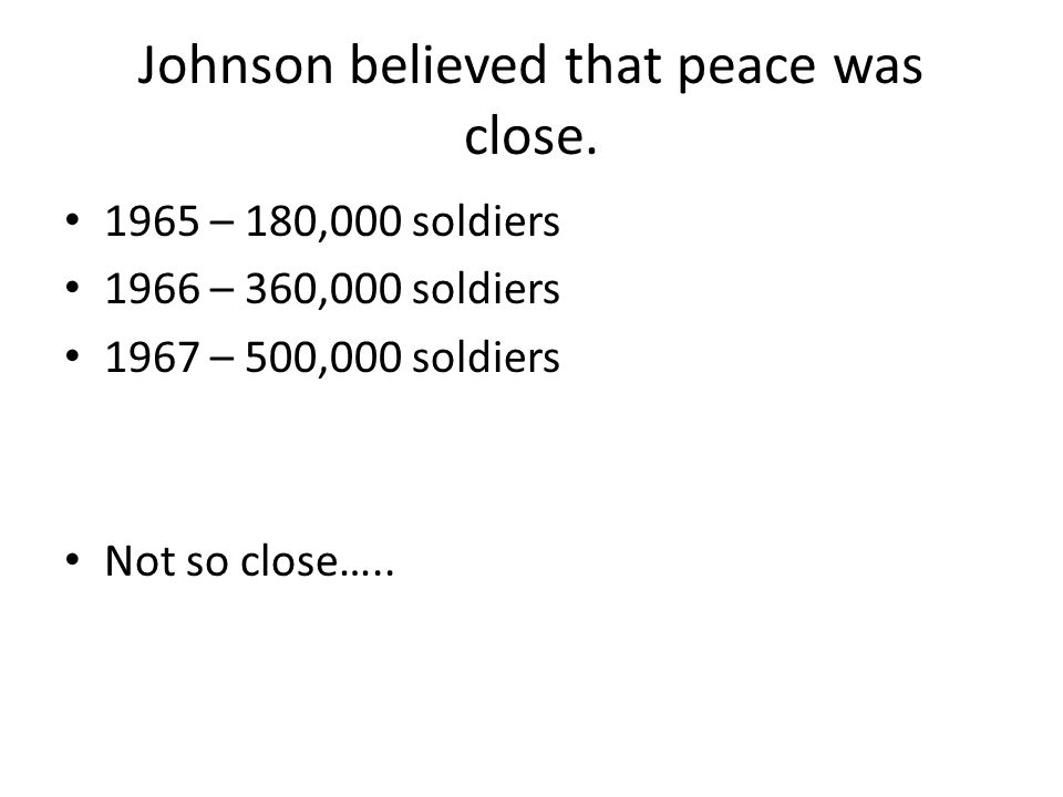 Johnson believed that peace was close.