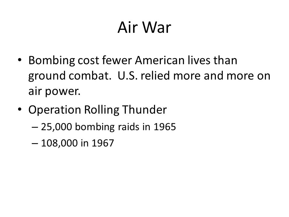Air War Bombing cost fewer American lives than ground combat. U.S. relied more and more on air power.