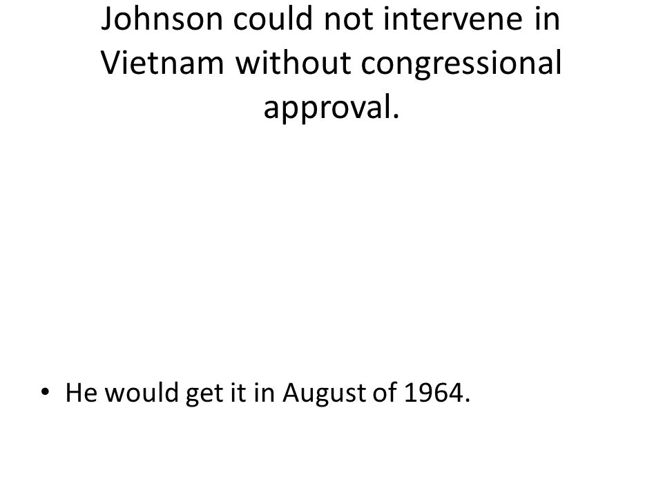 Johnson could not intervene in Vietnam without congressional approval.