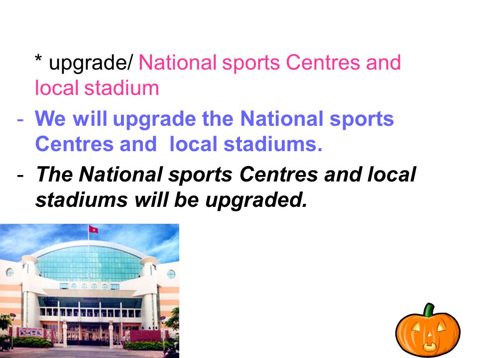 * upgrade/ National sports Centres and local stadium