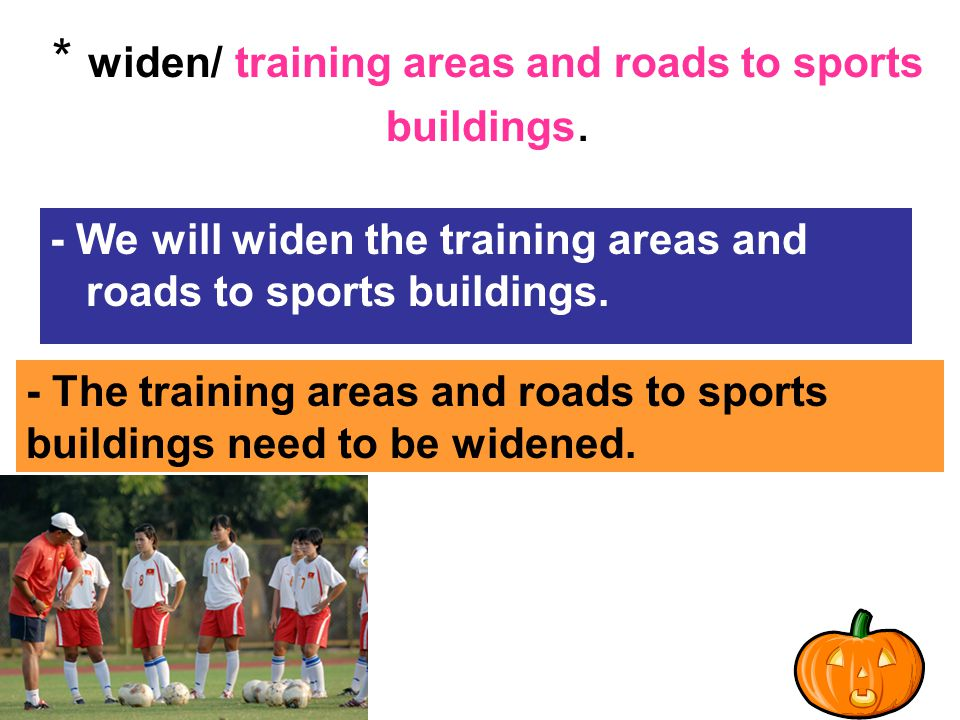 * widen/ training areas and roads to sports buildings.