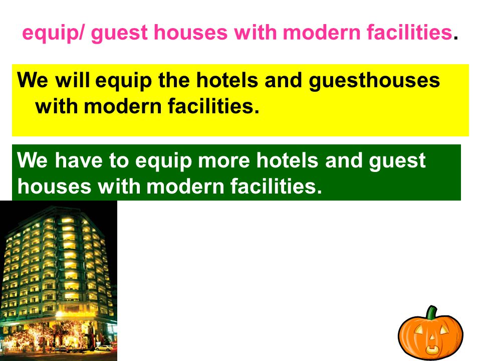 equip/ guest houses with modern facilities.
