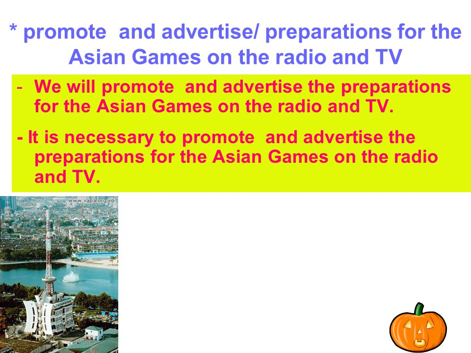* promote and advertise/ preparations for the Asian Games on the radio and TV