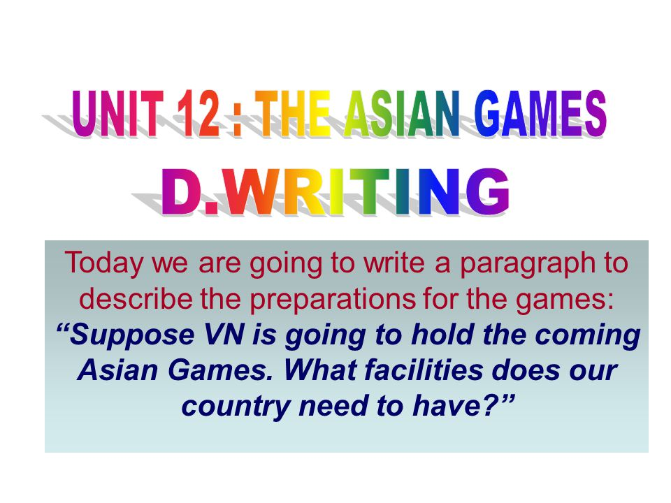 UNIT 12 : THE ASIAN GAMES D.WRITING