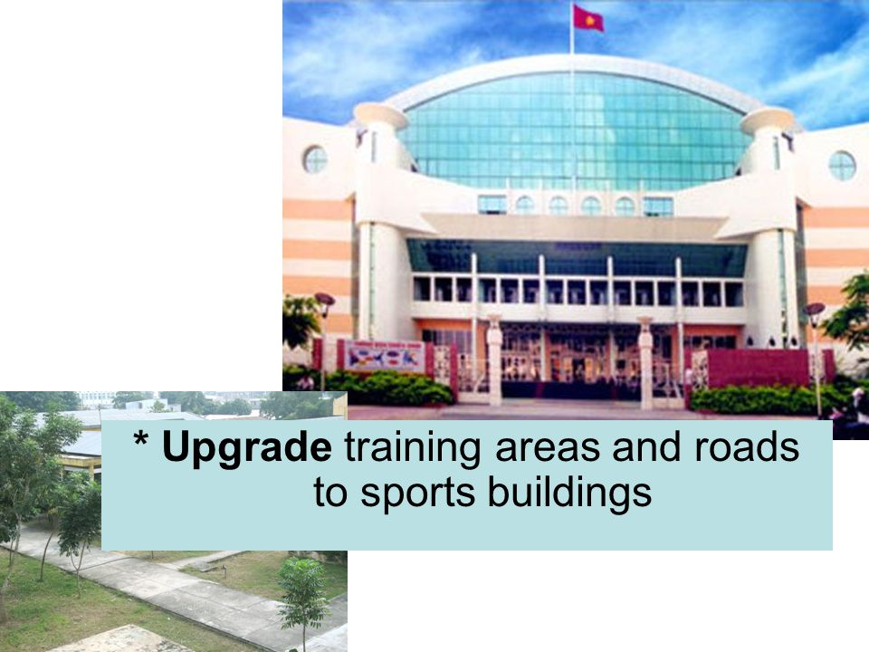 * Upgrade training areas and roads to sports buildings