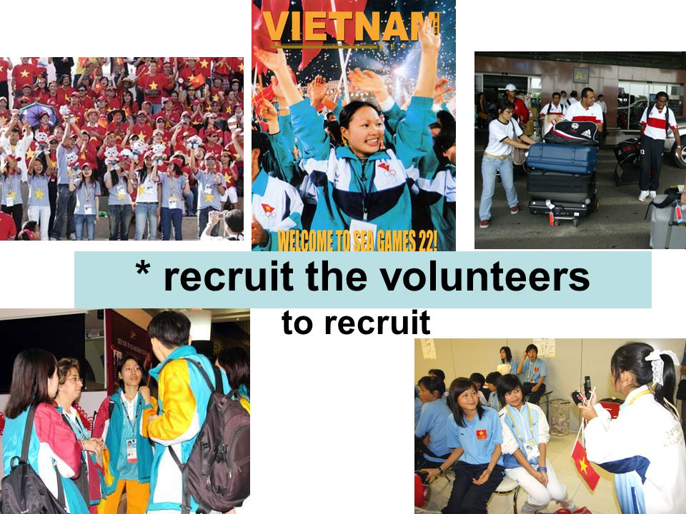 * recruit the volunteers