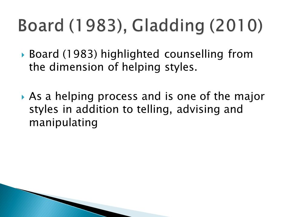 Board (1983), Gladding (2010) Board (1983) highlighted counselling from the dimension of helping styles.