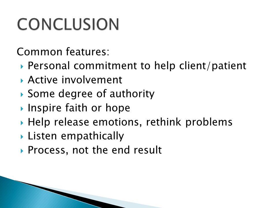 CONCLUSION Common features: Personal commitment to help client/patient