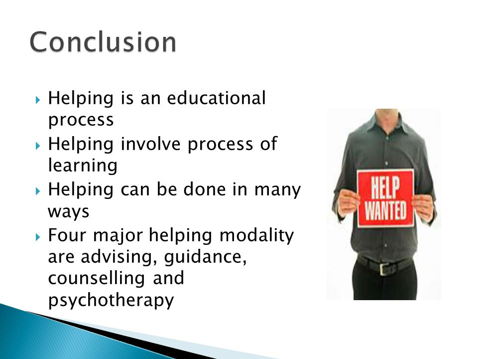 Conclusion Helping is an educational process