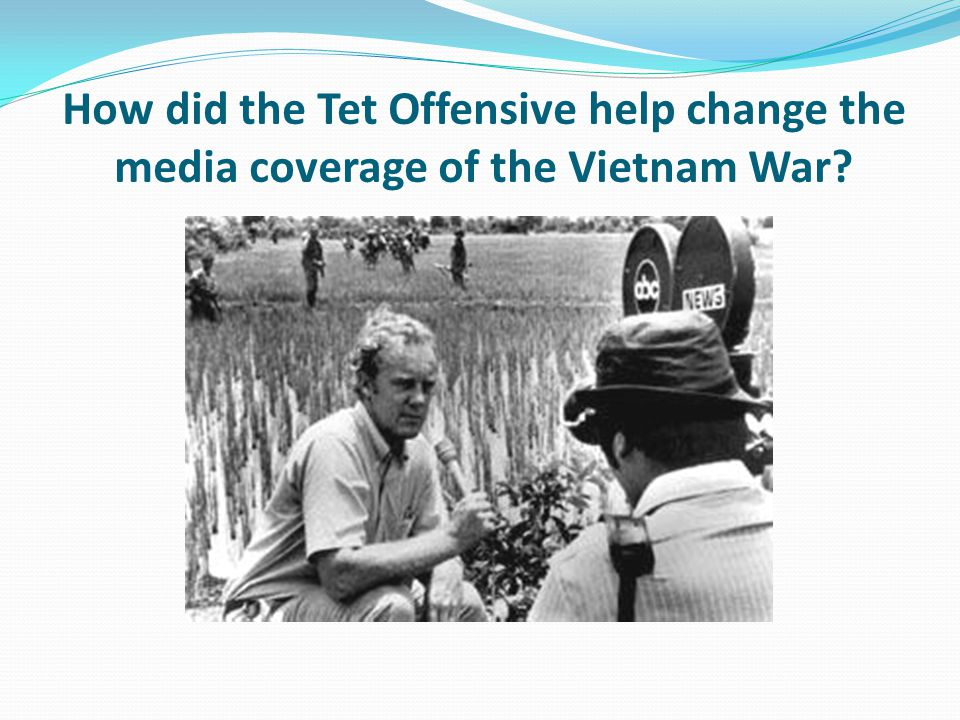 How did the Tet Offensive help change the media coverage of the Vietnam War