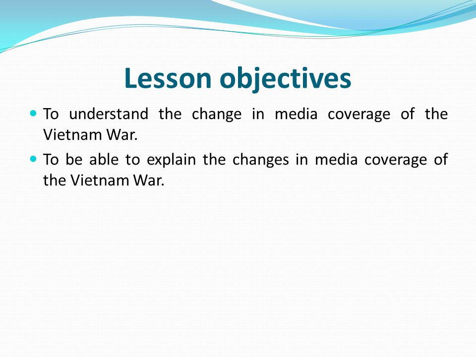 Lesson objectives To understand the change in media coverage of the Vietnam War.