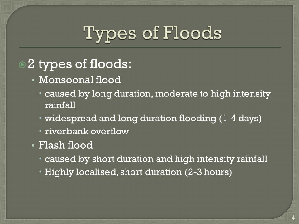 Types of Floods 2 types of floods: Monsoonal flood Flash flood