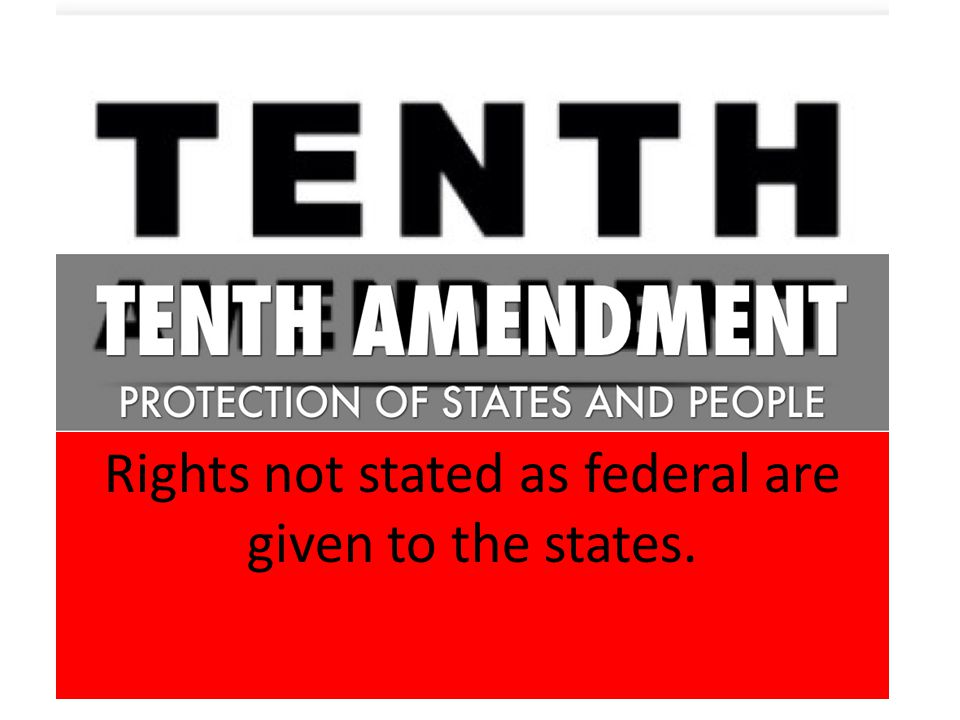 Rights not stated as federal are given to the states.