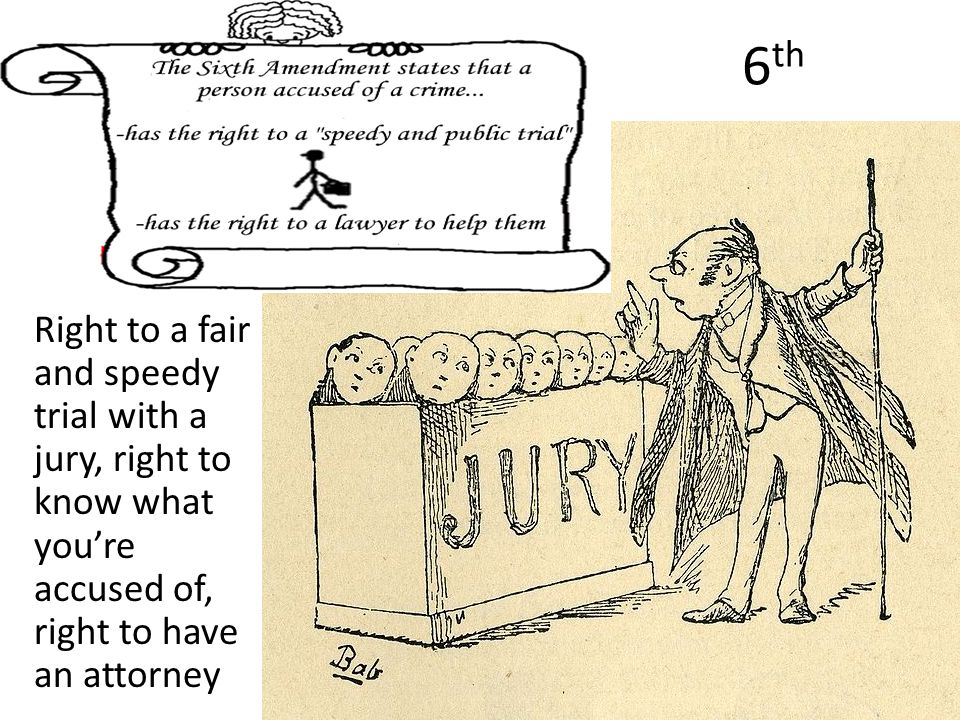 6th Right to a fair and speedy trial with a jury, right to know what you're accused of, right to have an attorney.