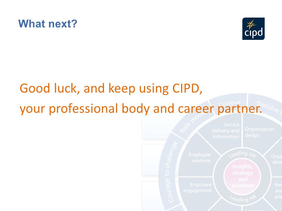 Good luck, and keep using CIPD,