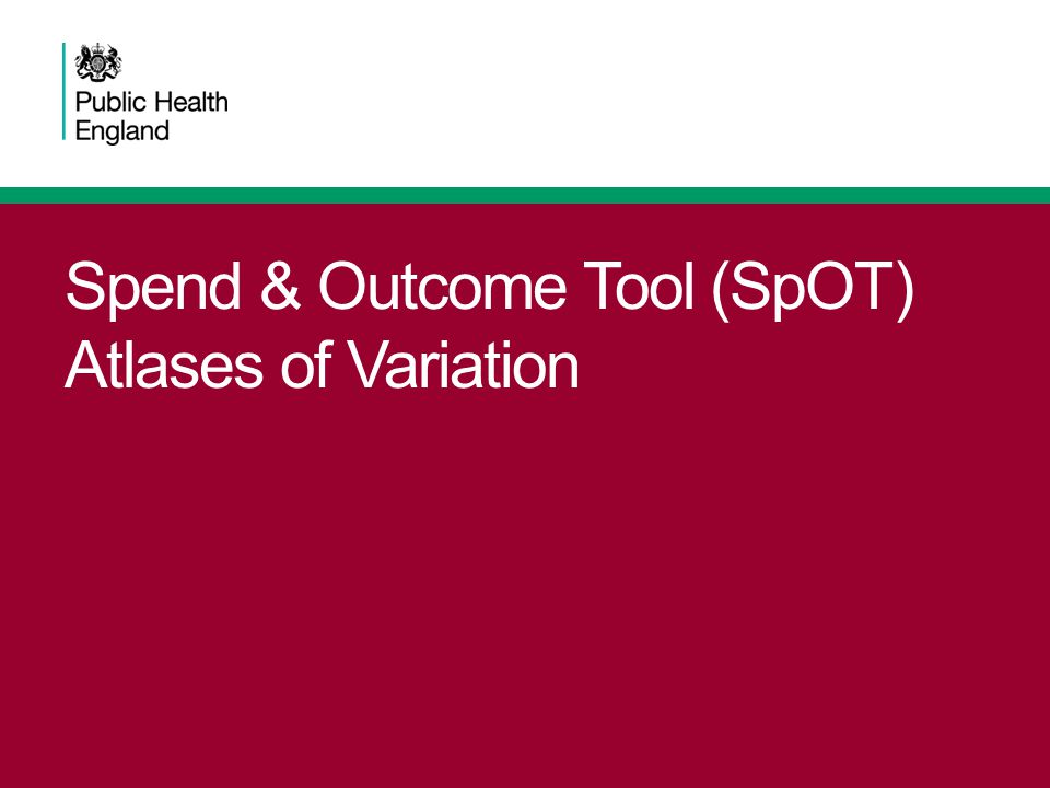 Spend & Outcome Tool (SpOT) Atlases of Variation