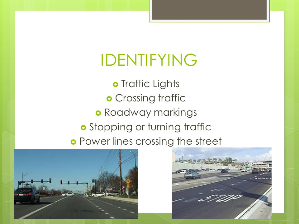 IDENTIFYING Traffic Lights Crossing traffic Roadway markings