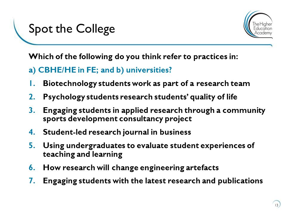 Spot the College Which of the following do you think refer to practices in: a) CBHE/HE in FE; and b) universities