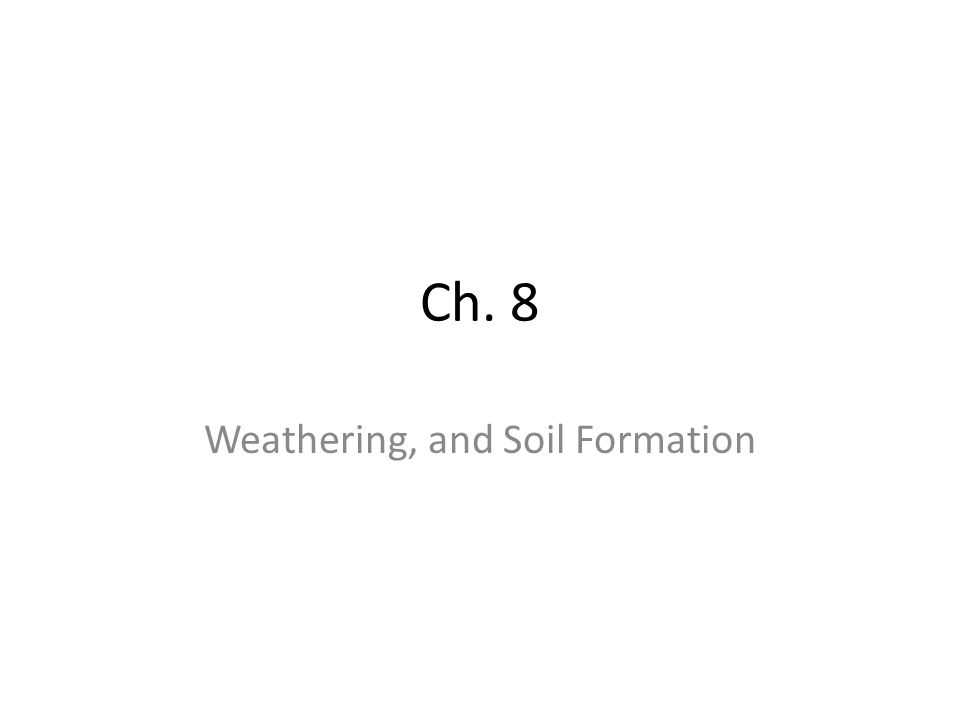 Weathering, and Soil Formation