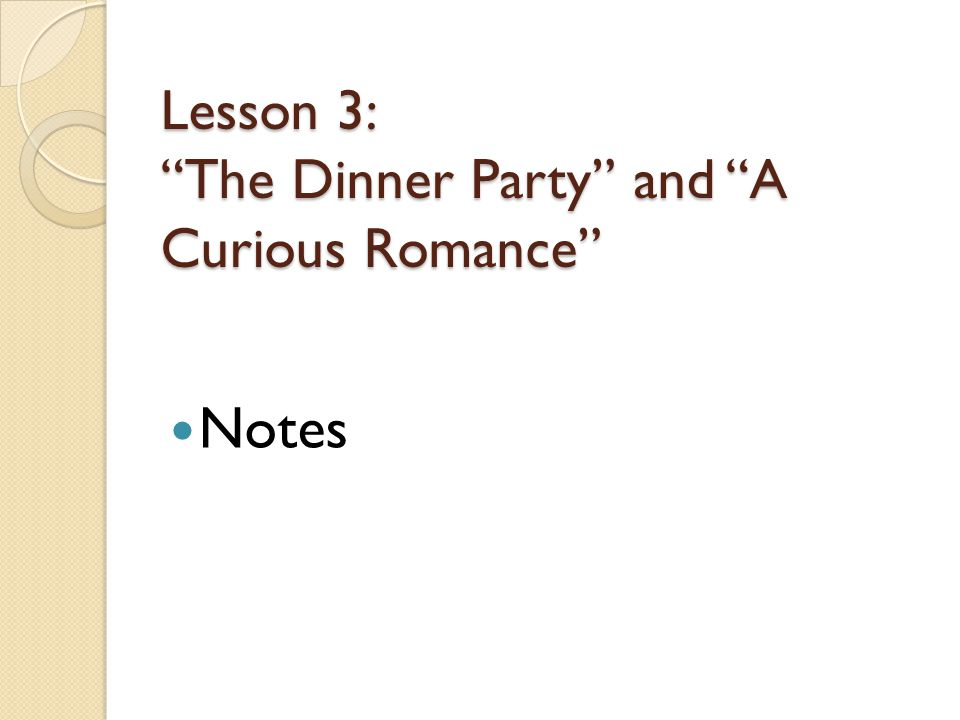Lesson 3: The Dinner Party and A Curious Romance