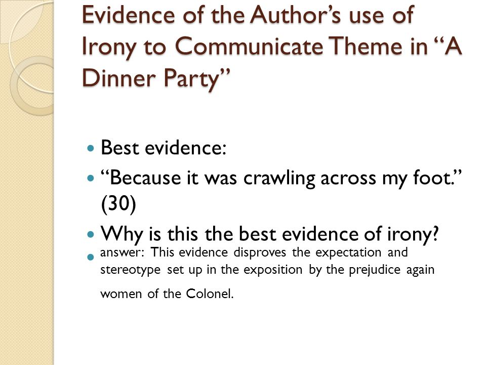 Evidence of the Author's use of Irony to Communicate Theme in A Dinner Party
