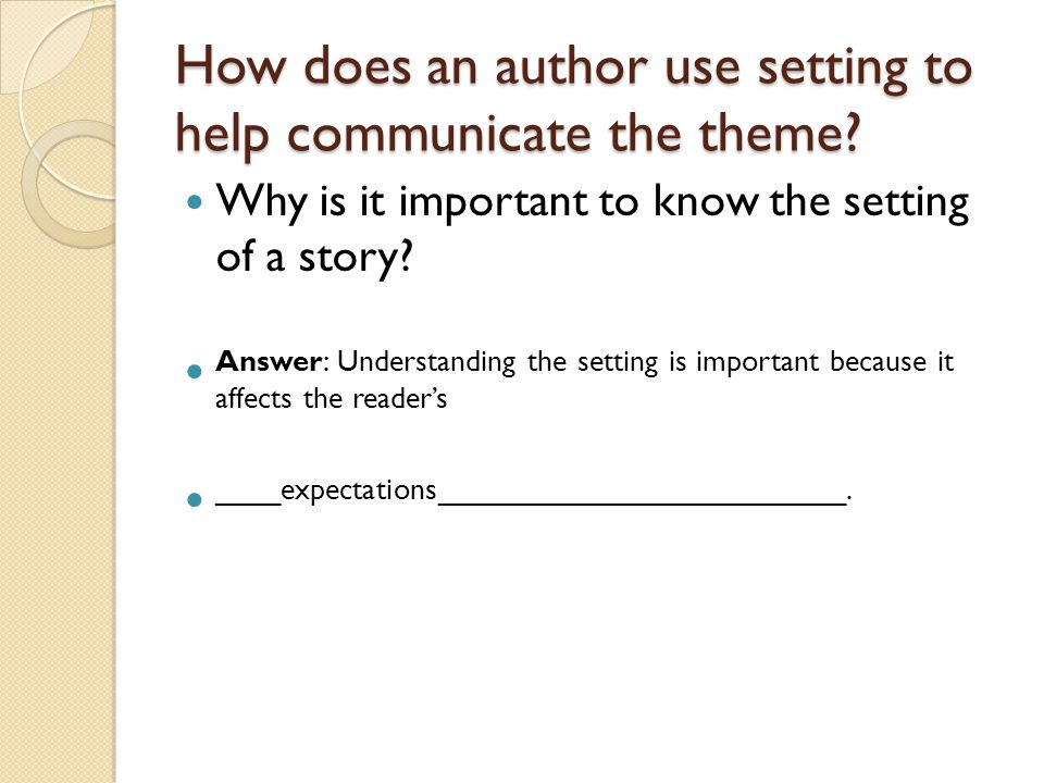 How does an author use setting to help communicate the theme
