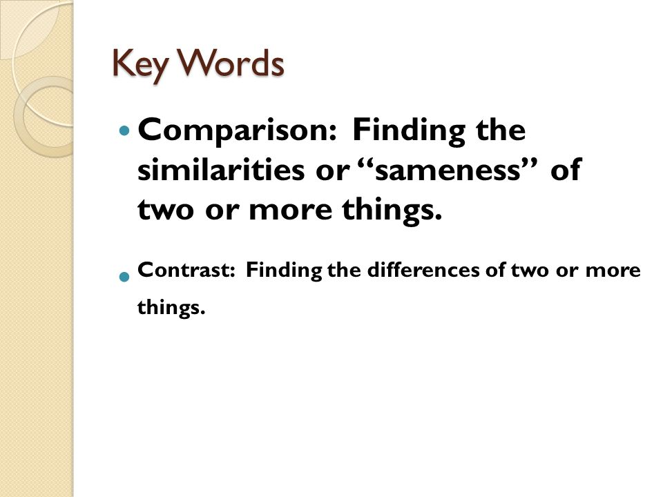 Key Words Comparison: Finding the similarities or sameness of two or more things.