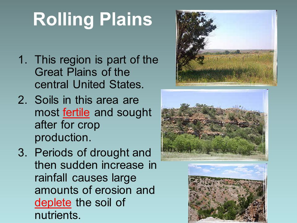 Rolling Plains This region is part of the Great Plains of the central United States.