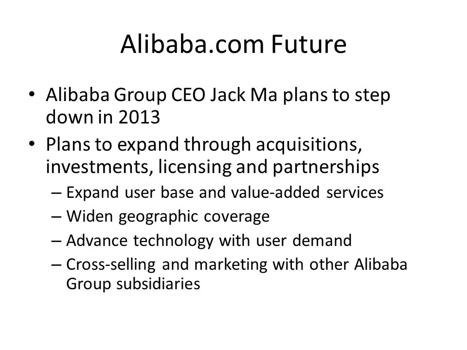 Alibaba.com Future Alibaba Group CEO Jack Ma plans to step down in 2013.
