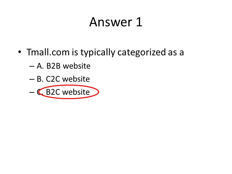 Answer 1 Tmall.com is typically categorized as a A. B2B website