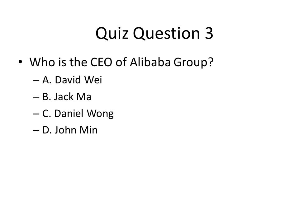 Quiz Question 3 Who is the CEO of Alibaba Group A. David Wei