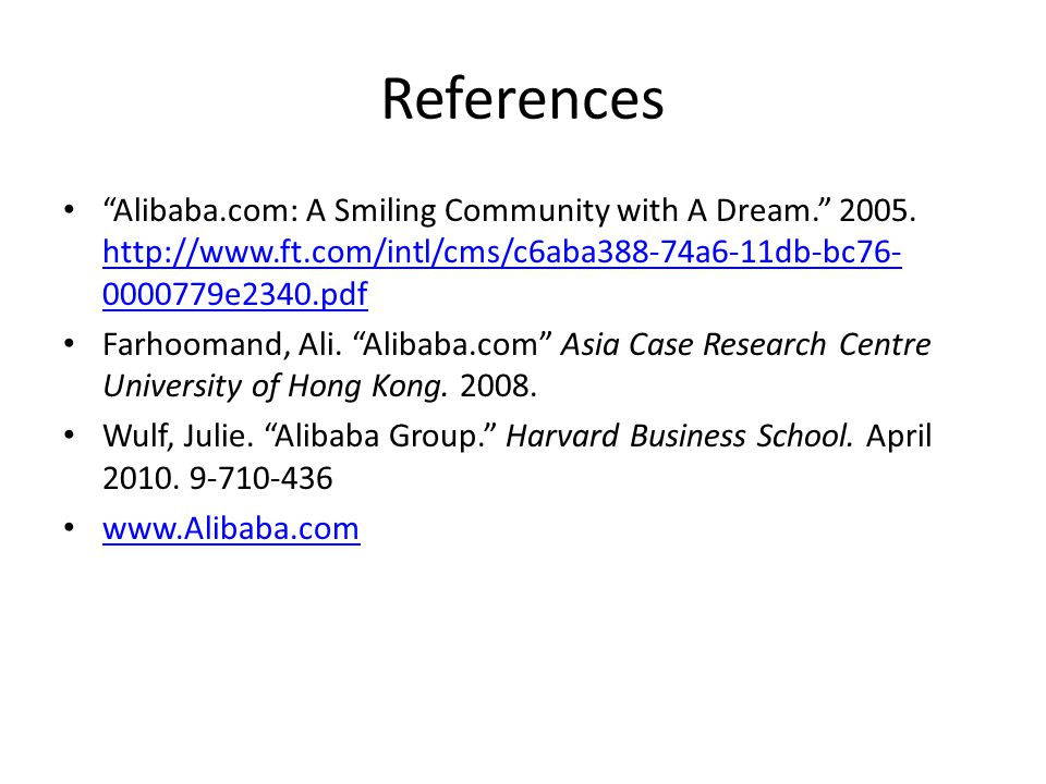 References Alibaba.com: A Smiling Community with A Dream. 2005. http://www.ft.com/intl/cms/c6aba388-74a6-11db-bc76-0000779e2340.pdf.