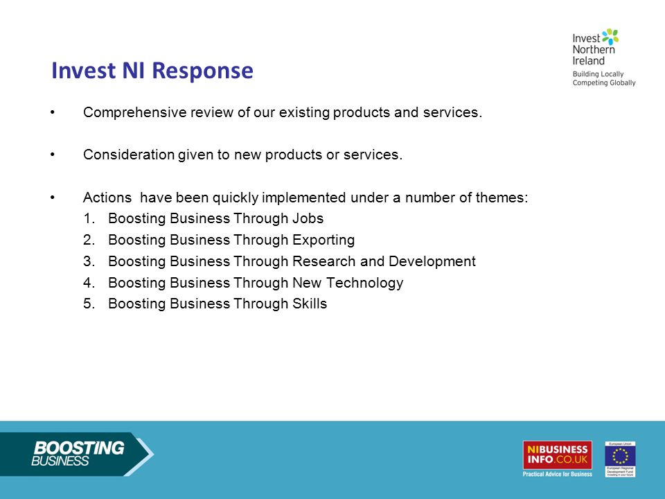 Invest NI Response Comprehensive review of our existing products and services. Consideration given to new products or services.