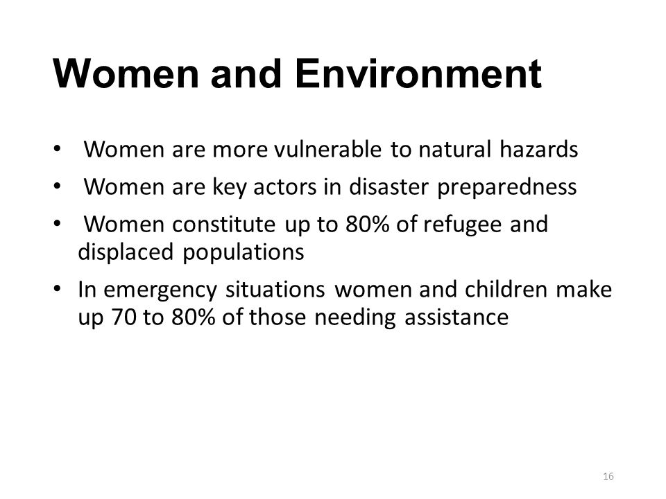 Women and Environment Women are more vulnerable to natural hazards