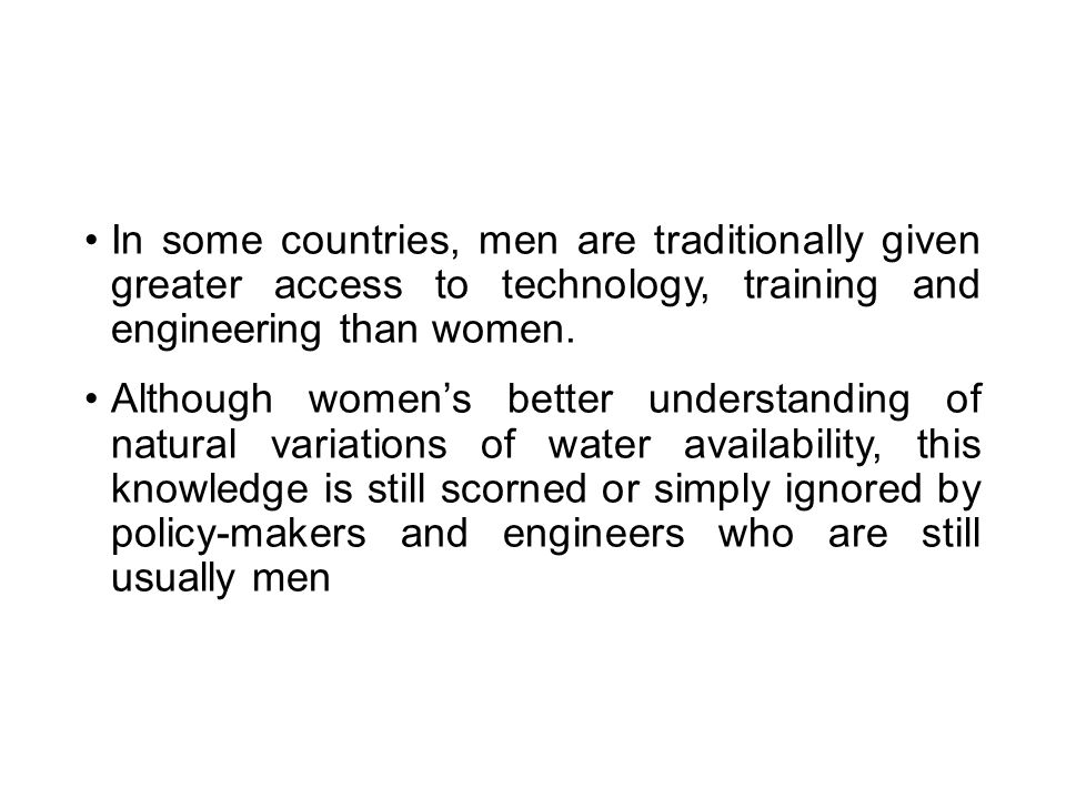 In some countries, men are traditionally given greater access to technology, training and engineering than women.