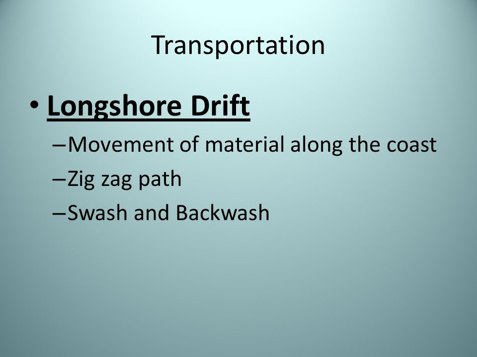 Longshore Drift Transportation Movement of material along the coast