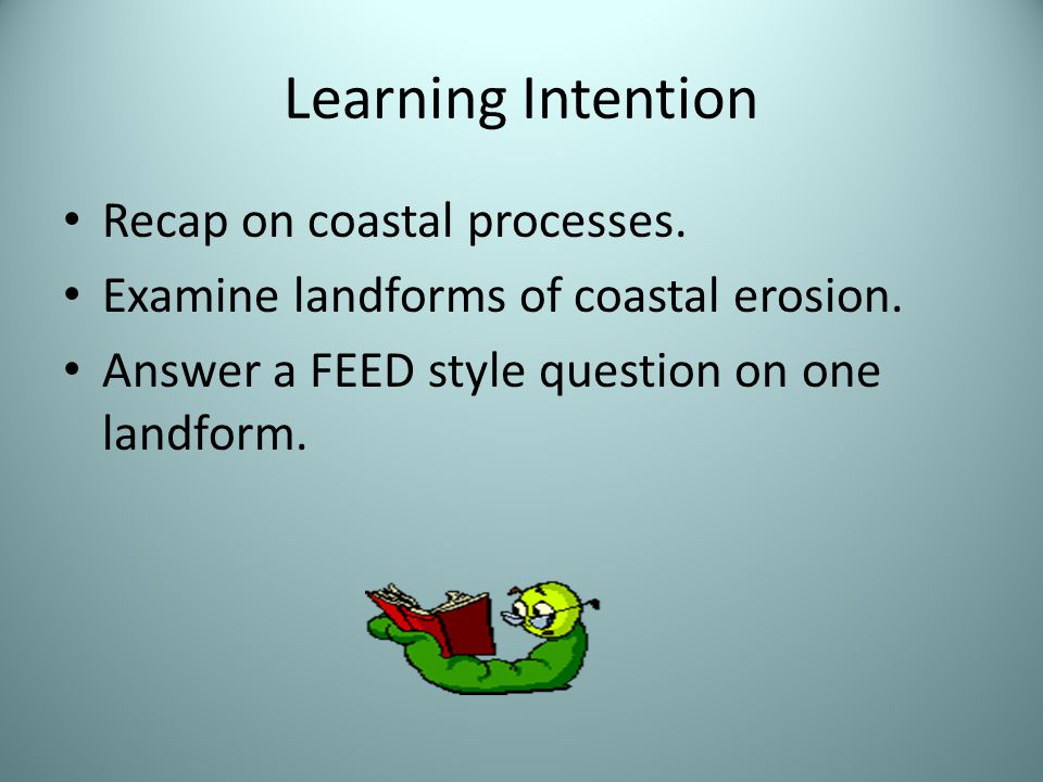 Learning Intention Recap on coastal processes.