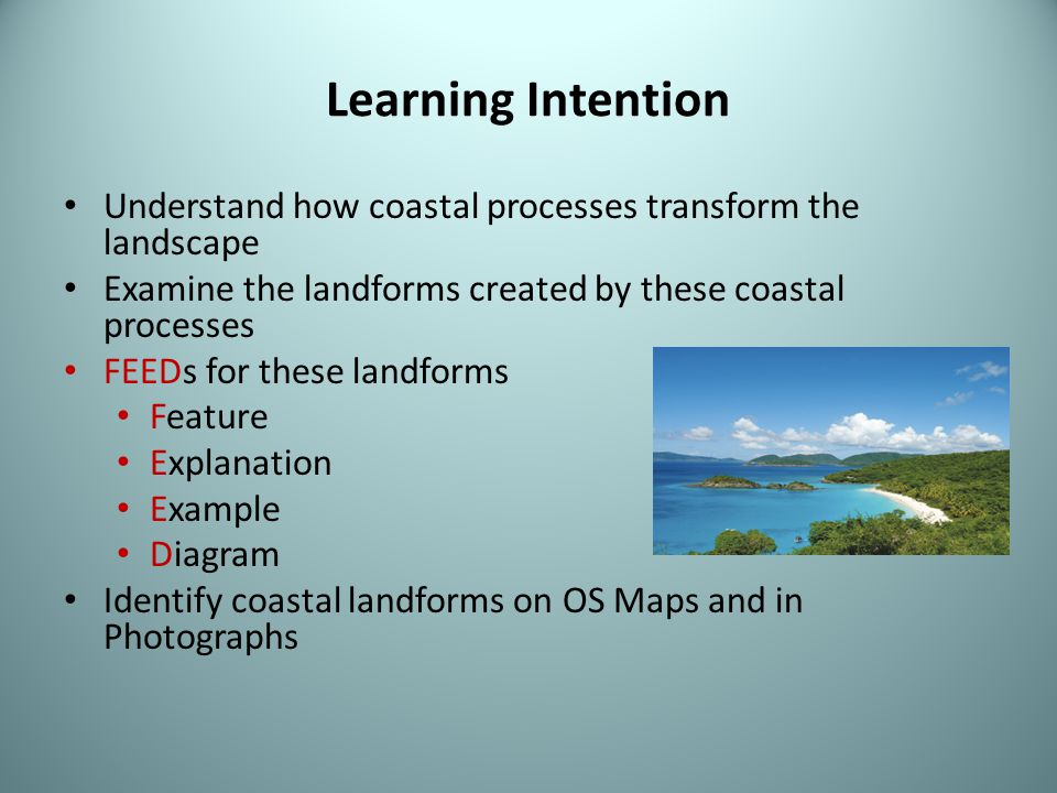 Learning Intention Understand how coastal processes transform the landscape. Examine the landforms created by these coastal processes.
