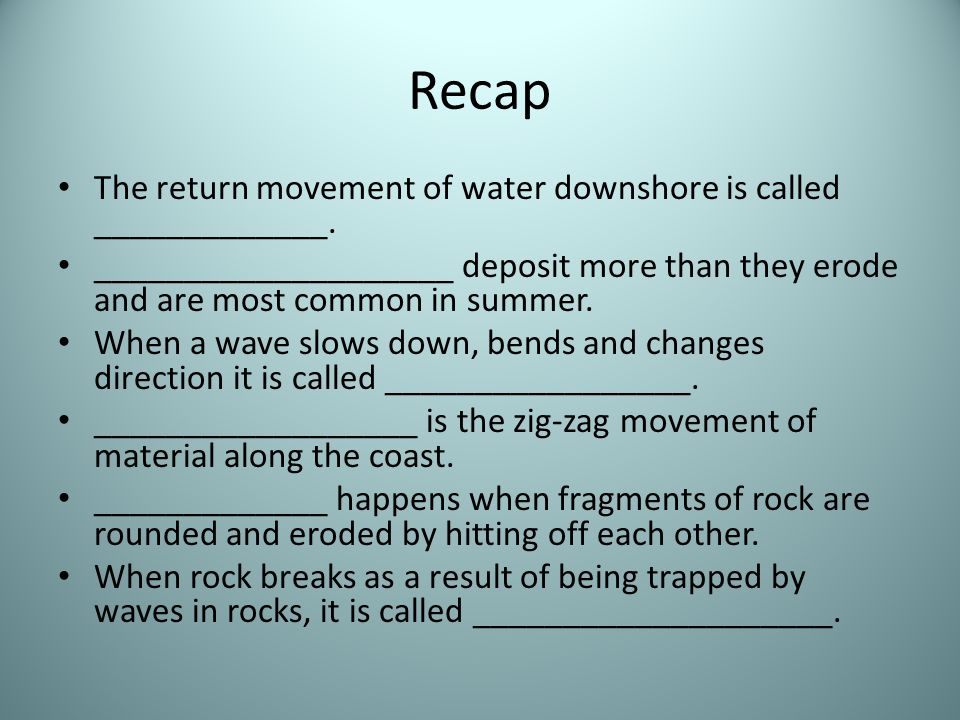 Recap The return movement of water downshore is called _____________.